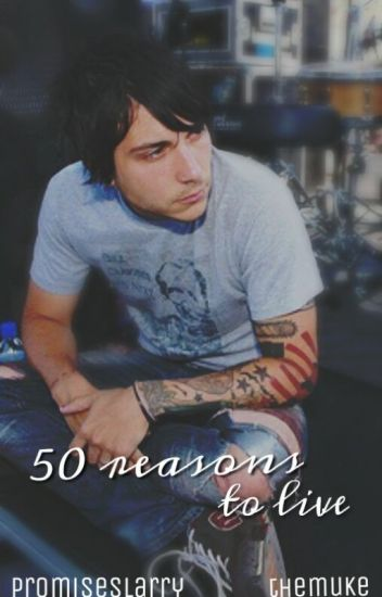 50 reasons to live • frerard