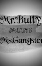 Ms.Gangster Meets Mr.Bully by ErnelynLopez