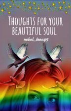 Thoughts For Your Beautiful Soul  by rebel_teen45
