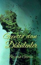 GEPETTO'DAN DÖKÜLENLER  by Berserk_Gloria