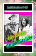 His Crazy Stupid Stalker by bubbleslove143