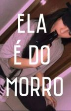 Ela É Do Morro by GabihFrota