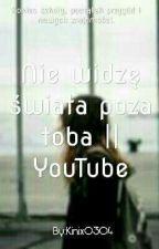 Nie widzę świata poza tobą    Youtube [zakończone] by Kinix0304