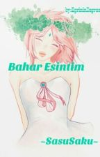 Bahar Esintim ~SasuSaku~( TAMAMLANDI) by EgrininDogrusu