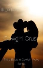 Cowgirl Crush ( Third Book in Cowgirl Ways series) by lils_unicorn