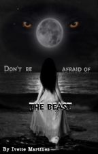 Don't Be Afraid of the Beast by IvetteMartinez01