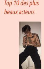 Top 10 Des Plus Beaux Acteurs by victoireuhhh