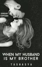 When My Husband Is My Brother by Tashasya