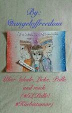 Über Schule, Liebe, Palle und mich (#GLPalle/#Kürbistumor) by angeloffreedom