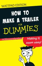How To Make a Trailer (Wattpad Edition)  by recklessxxrelentless