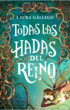 TODAS LAS HADAS DEL REINO(Laura Gallego) by noeliadelfina