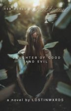 Daughter of Good And Evil   by lostinwxrds