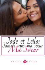 Leila&Jade:Jamais Sans Ma Soeur by Princessetouns