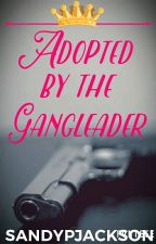 Adopted By The Gangleader by Classy_Sassy_BadAssy