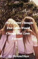 We'd Never Thought Five Idiots Would Change Our Lives Forever(1D fanfic) by ShivandShan