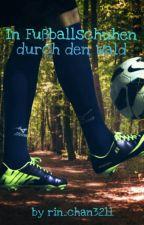 In Fußballschuhen durch den Wald by rin_chan3211