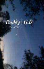 Daddy| G.D by DolansDays