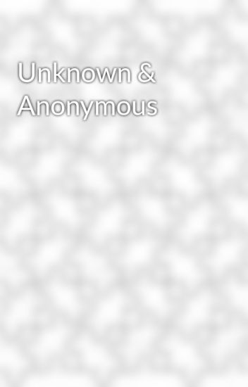 Unknown & Anonymous