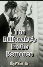 The Billionaire's Erotic Romance❤ by Kitkat_Sn