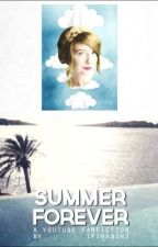 Summer Forever - A Youtubers Fanfiction (ON HIATUS) by zoelluh