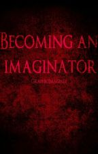 Becoming An Imaginator (CLOSED) by GraphicImagines