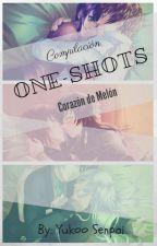 Compilaciones de ONE-SHOTS (Corazón de Melón) by -Yuko_Senpai-