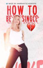 How to be single. by headbangfreaks