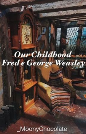 Our Childhood - Fred e George Weasley [IN REVISIONE] by _MoonyChocolate