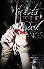 Addicted to the Dark Fangs #Wattys2017 (On Vacations! XD) by Nicholas_O_Tabitha