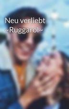 Neu verliebt ~Ruggarol~ by albaniaqueen