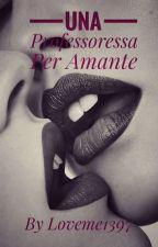 Una Professoressa Per Amante by loveme1397