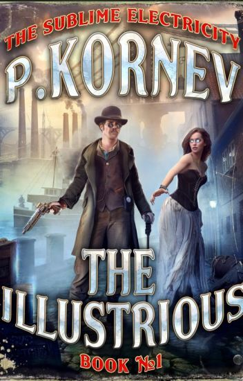 The Illustrious (The Sublime Electricity Book #1) by Pavel Kornev