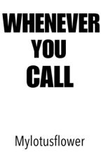 Whenever You Call by mylotusflower