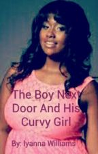 The Boy Next Door And His Curvy Girl *Continued from my old account* by ImaFangirlAndProud
