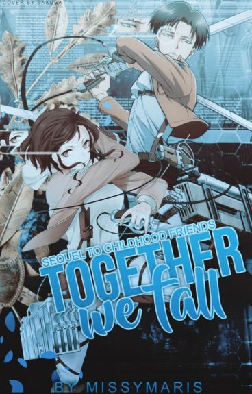 Together We Fall (Childhood Friends Sequel// Levi Ackerman Fanfiction)