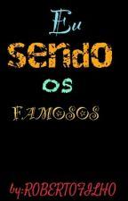 Eu Sendo Os FAMOSOS by RobertoFilho2