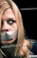 Kidnappad av mitt ex by foooeremma04