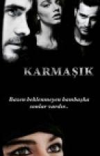 KARMAŞIK!(Tamamlandı) by basiretsahibi11