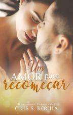 Um amor para Recomeçar (postagens semanais a partir de 08/01/2017) by CrisRocha1