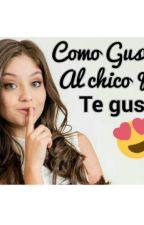 Como Gustarle Al Chico Que Te Gusta. by UnicornMagic9055