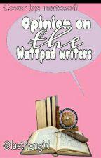 my opinion the Wattpad writers ( Szünetel ) by lasthongirl