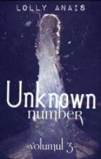 Unknown number (volumul 3) || CONTINUAREA  by -i-hate-life