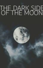 The Dark Side of the Moon (Remus Lupin Fiction) by TheEvilQueen12