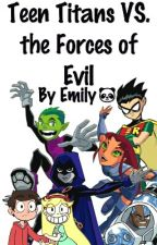 Teen Titans VS. the Forces of Evil by pandaswilltakeover
