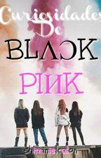 Curiosidades De BlackPink by Shiminielculon
