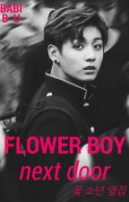 Flower Boy Next Door [Jeon Jungkook]© by Babi_Bu
