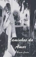 Caminhos do Amor (Romance Lésbico) by brucosta03