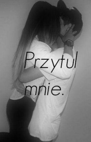 Przytul mnie.