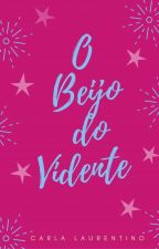 O Beijo do Vidente [completo] by carlalaurentino