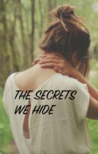 THE SECRETS WE HIDE by Closetanarchist